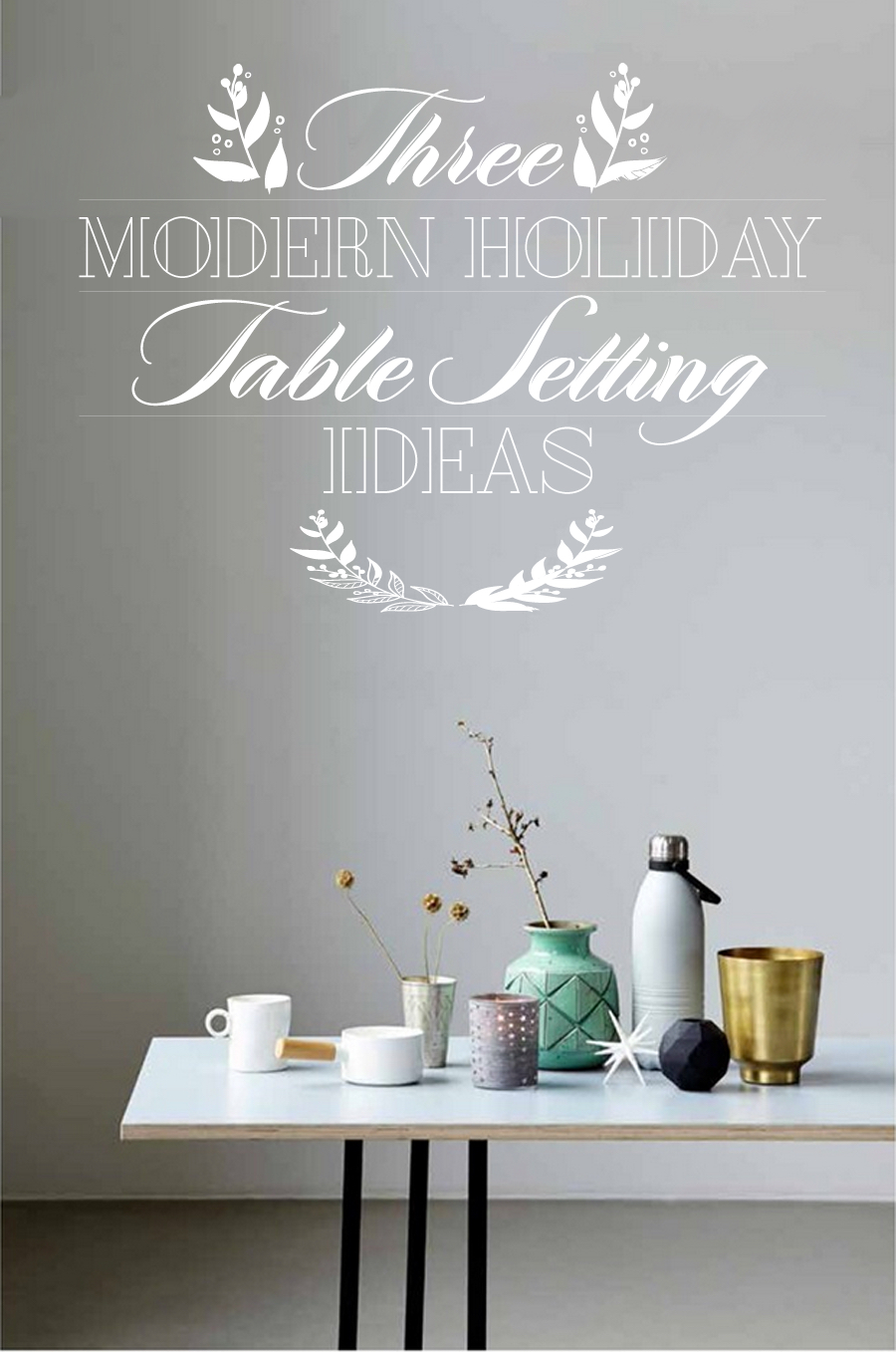 Three Modern Holiday Table Setting Ideas | Dine X Design