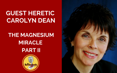 Carolyn-Dean-Magnesium-Miracle-on-the-Nutrition-Heretic-Podcast-Part-2.png