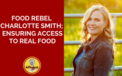 Food-Rebel-Charlotte-Smith-Ensuring-Access-To-Real-Food-on-the-Nutrition-Heretic-Podcast.png