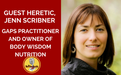 Guest-Heretic-Jenn-Scribner-GAPS-Practitioner-and-owner-of-Body-Wisdom-Nutrition-on-Nutrition-Heretic-podcast.png