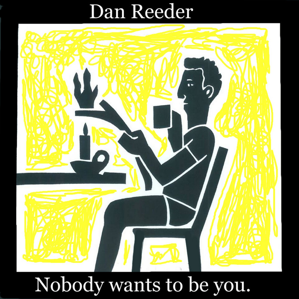 Nobody wants to be you.