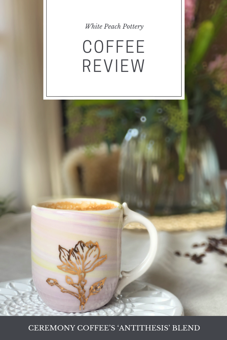 White Peach Pottery's review of Ceremony Coffee's Antithesis blend.