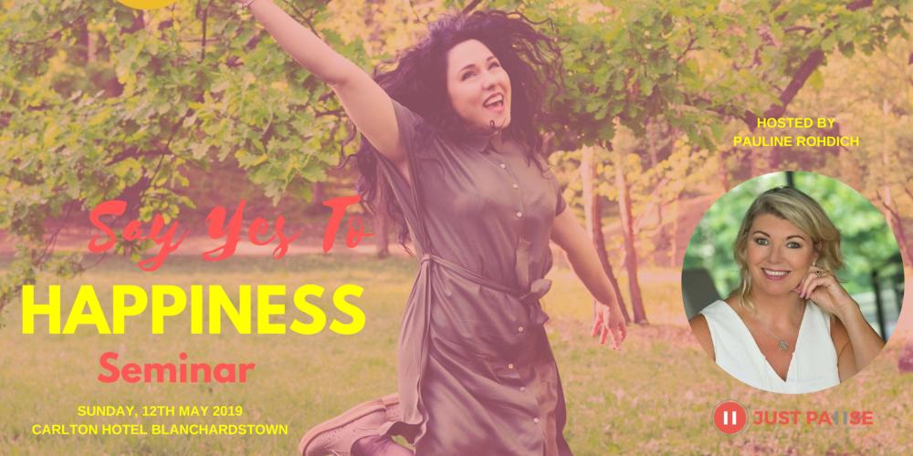 Say Yes To Happiness - Dublin Seminar  (1).png