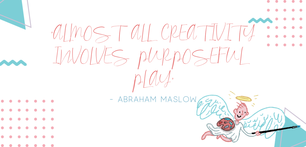 Almost all creativity involves purposeful play.png