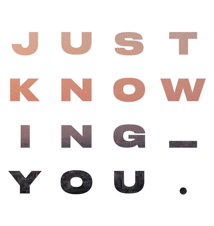 Just Knowing You