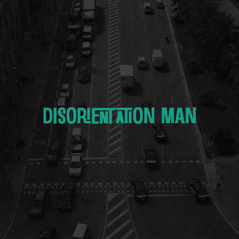 Disorientation Man  ·  December 2013