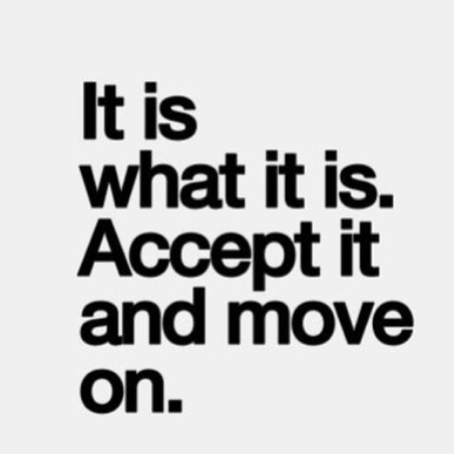 83787-It-Is-What-It-Is.-Accept-It-And-Move-On