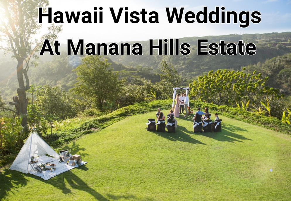 Hawaii Vista Weddings at Manana Hills Estate
