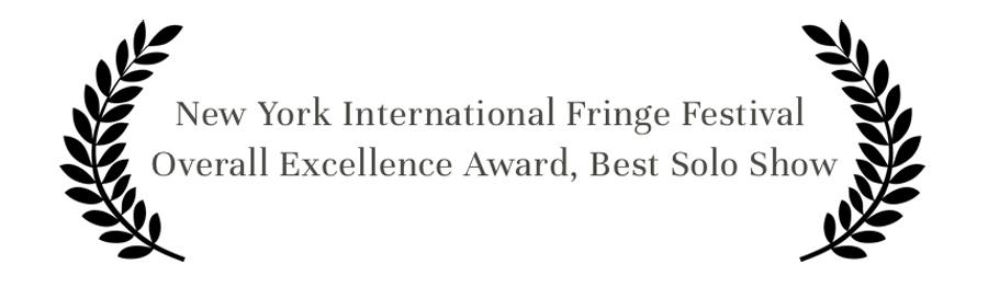 Award_New York International Fringe Festival Overall Excellence Award Best Solo Show.jpg