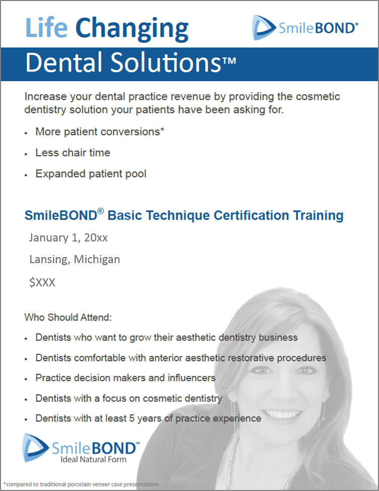 Promo Flyer - Create a promotional flyer, targeting top-tier dentists for SmileBOND training and certification. Challenge accepted! For this piece, we researched dental practice challenges and goals. That knowledge allowed us to deliver a strong value proposition on a simple flyer.