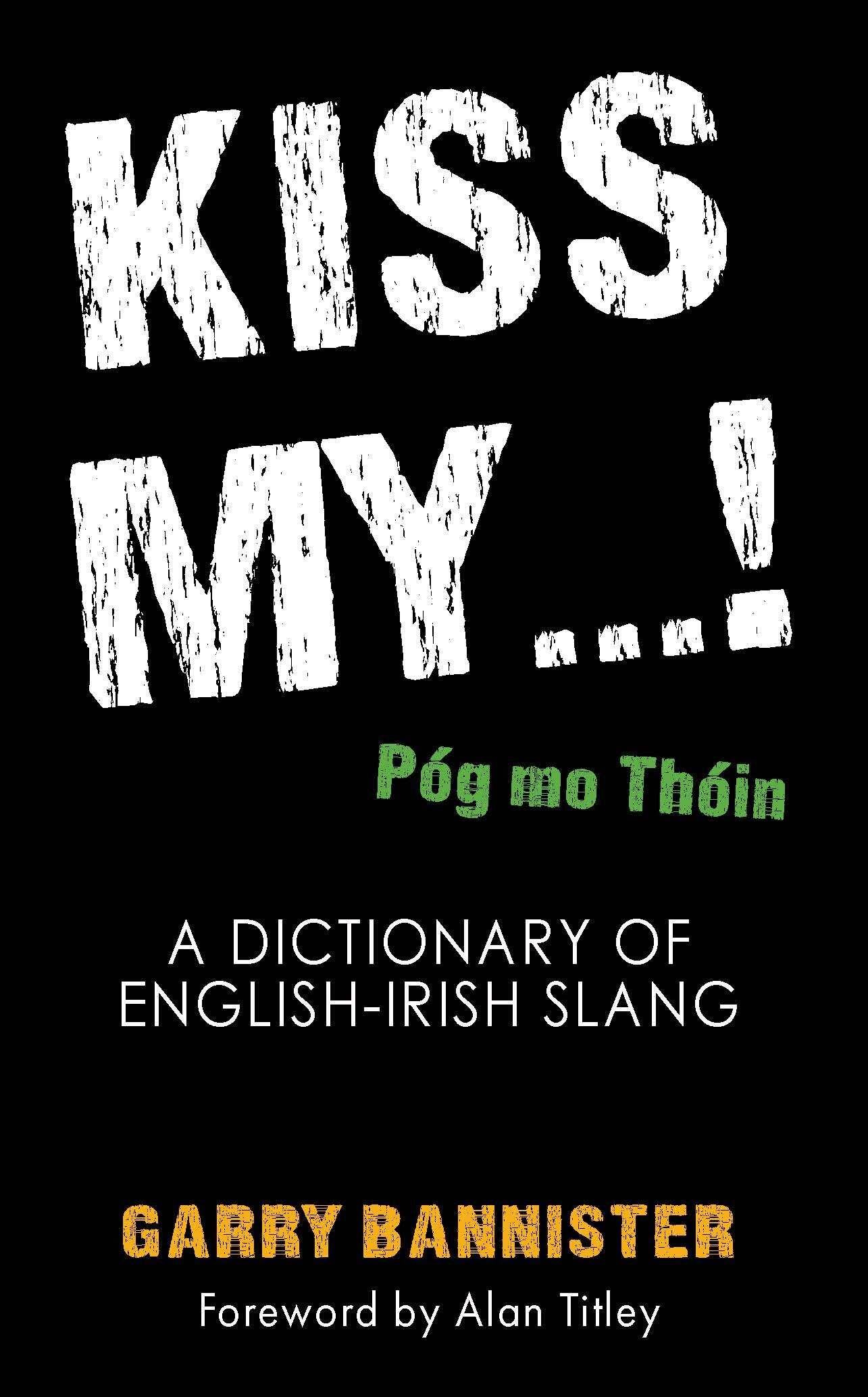 Kiss My …! Dictionary of English-Irish Slang — NEW ISLAND BOOKS