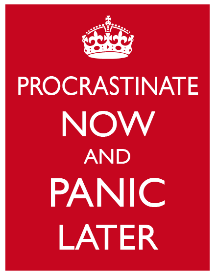 Keep calm and procrastinate now ! Image courtesy Google