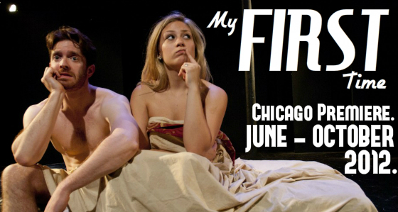 MY FIRST TIME.   Chicago Premiere.
