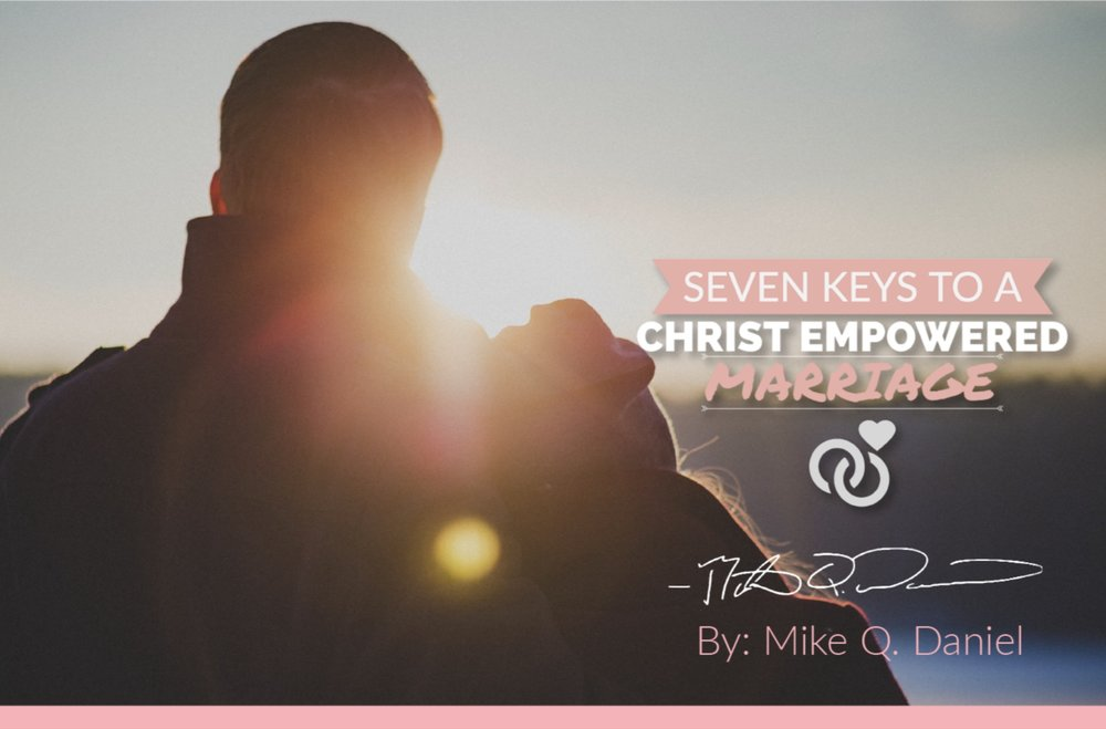 """Empower Your Marriage - Enjoy Mike's free teaching series """"7 Keys to Christ-Empowered Marriage in Mike's Journal"""