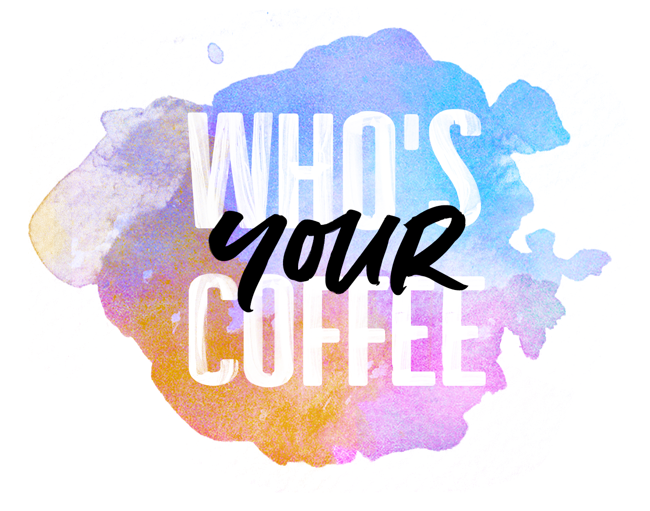 Who's Your Coffee
