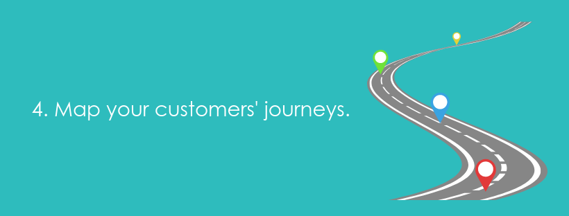 4. Map your customers' journeys.