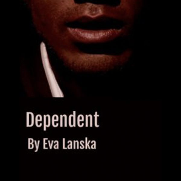 Dependent by Eva Lanska   The story of one person who is susceptible to addiction. Life, where nicotine, alcohol, caffeine or other addictions in an instant become the only motivation and meaning in life.