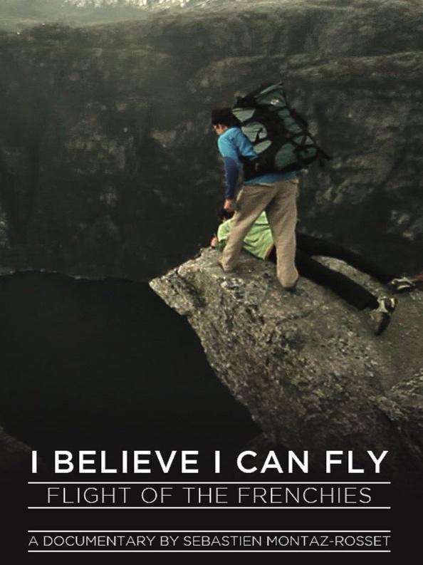 I BELIEVE I CAN FLY// November 2011 / 42 mins  Featuring: Tancrède Melet, Julien Millot, Sebastien Brugalla, Antoine Moineville  Réalisation & Production: Montaz-Rosset Studio