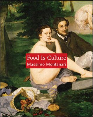 Food is Culture, Massimo Montanari, Columbia University Press