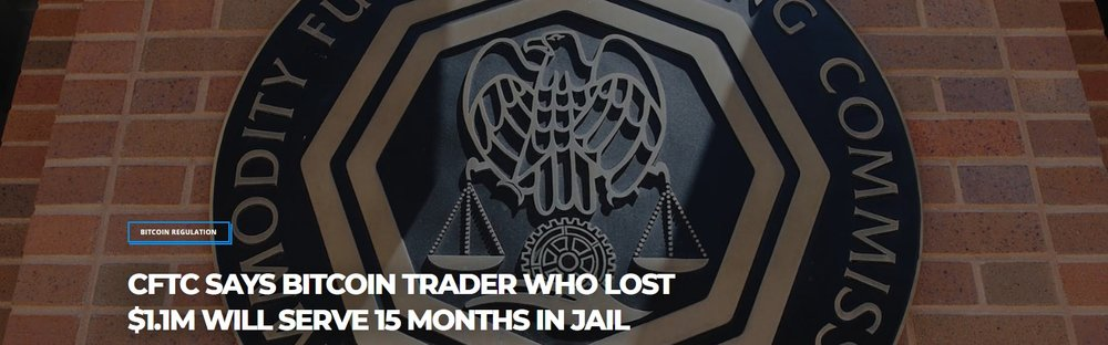 CFTC-Says-Bitcoin-Trader-Who-Lost-1-1M-Will-Serve-15-Months-in-Jail-Bitcoinist-com.jpg