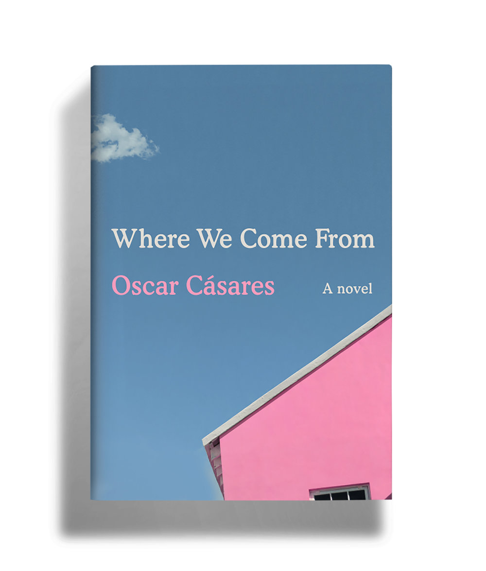 Where We Come From , a new novel by Oscar Casares