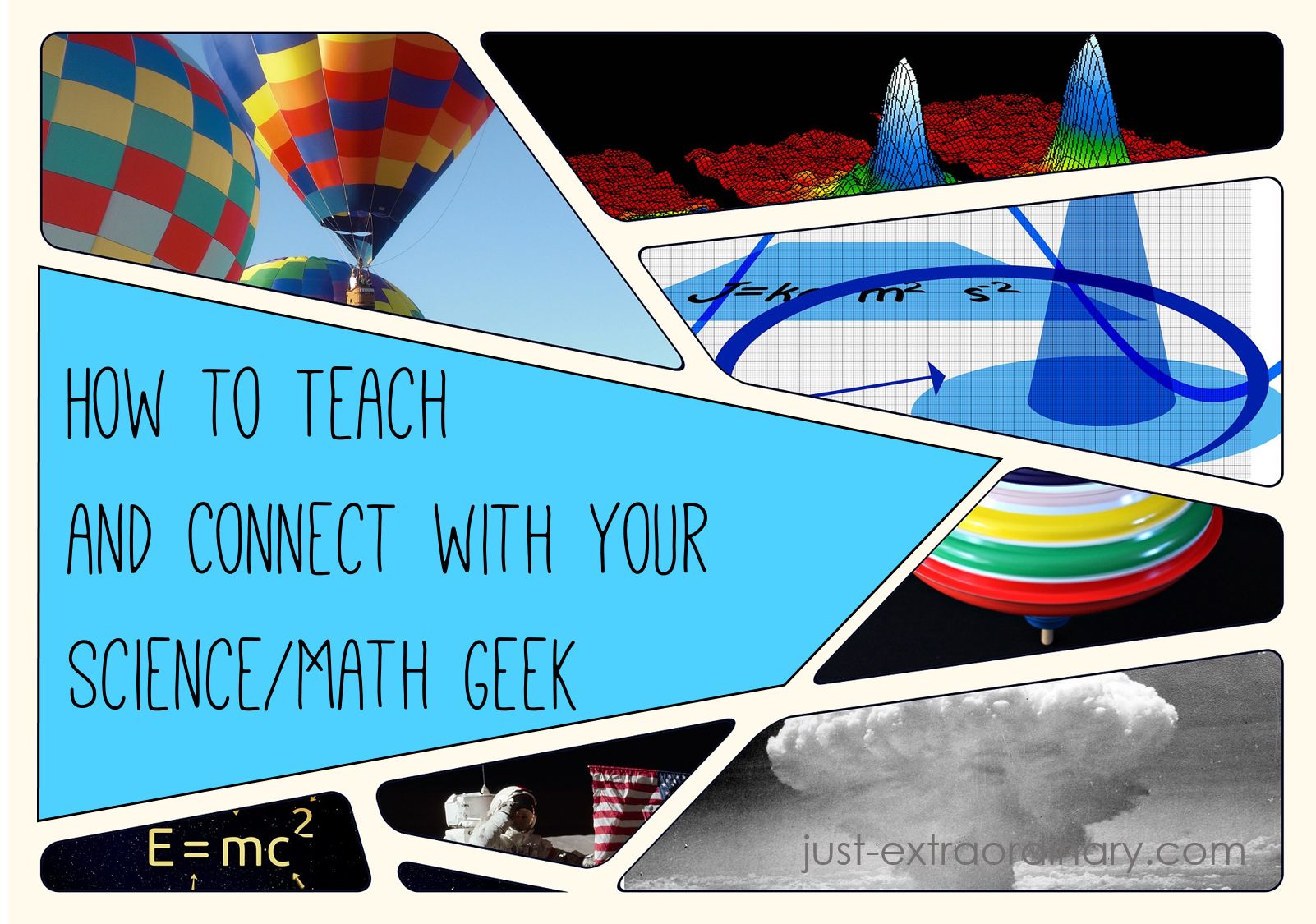 How to Teach and Connect with Your Science-Math Geek just-extraordinary.com