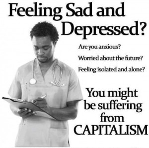 you might be suffering from capitalism