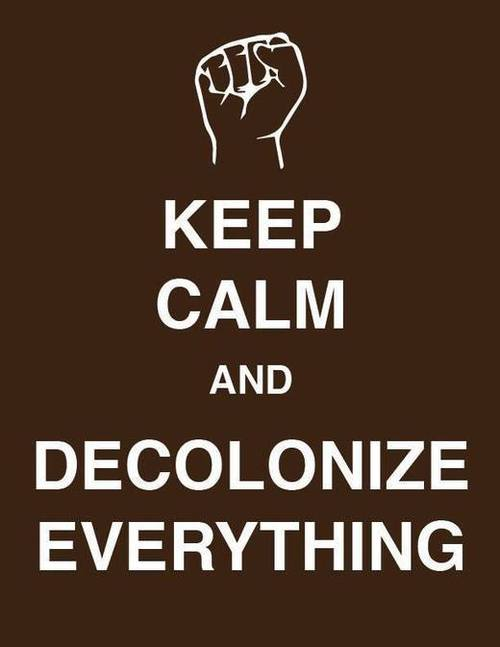 keep calm & decolonize everything