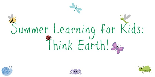 Summer Learning for Kids: Think Earth!