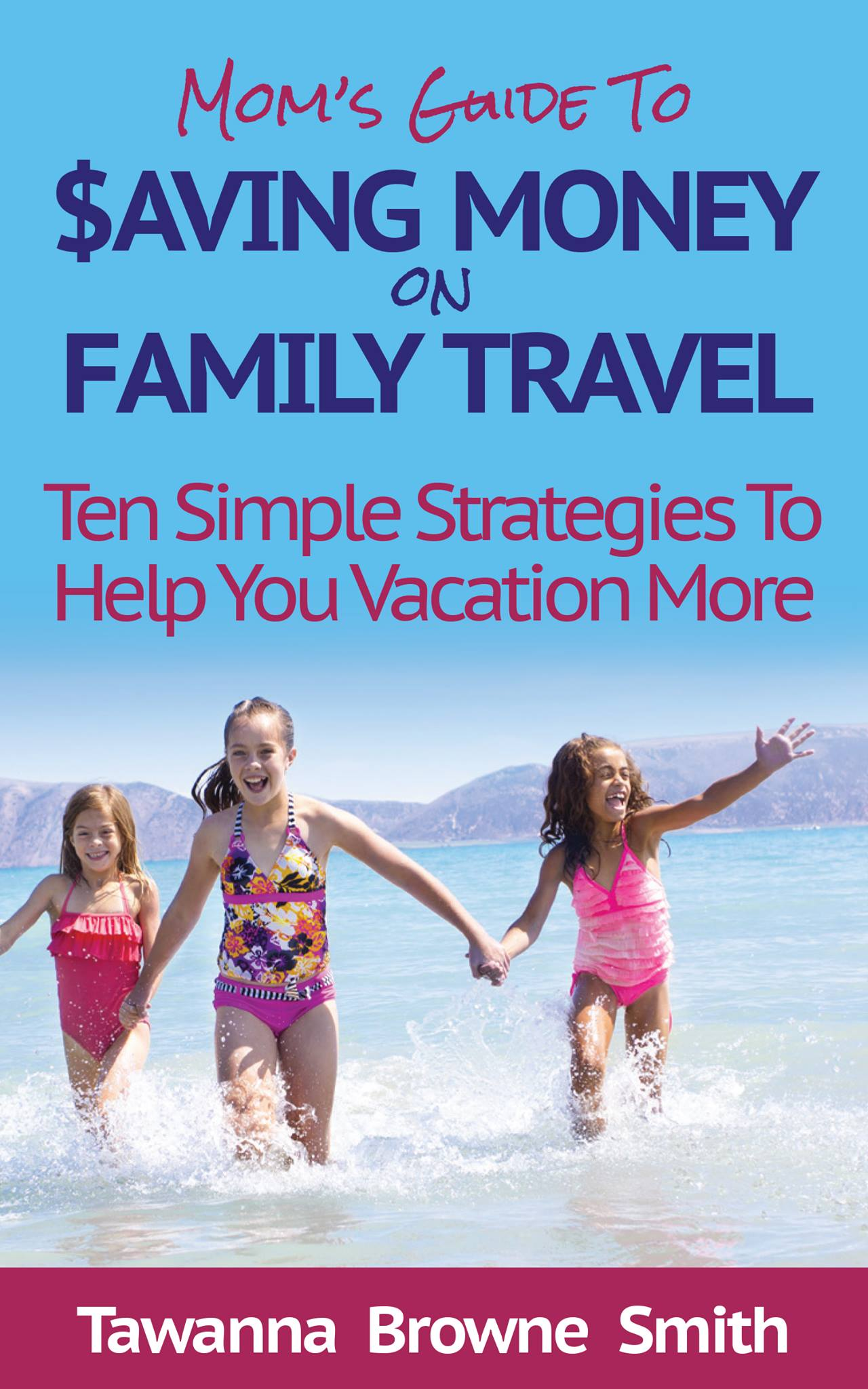 Moms Guide to Saving Money on Family Travel