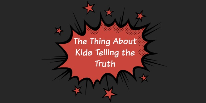 The Thing About Kids Telling the Truth