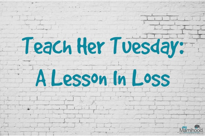Teach Her Tuesday: A Lesson In Loss