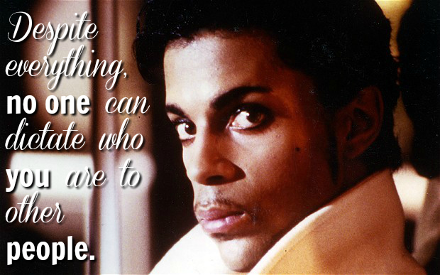 Prince quotes that give you life. Despite everything, no one can dictate who you are to other people.