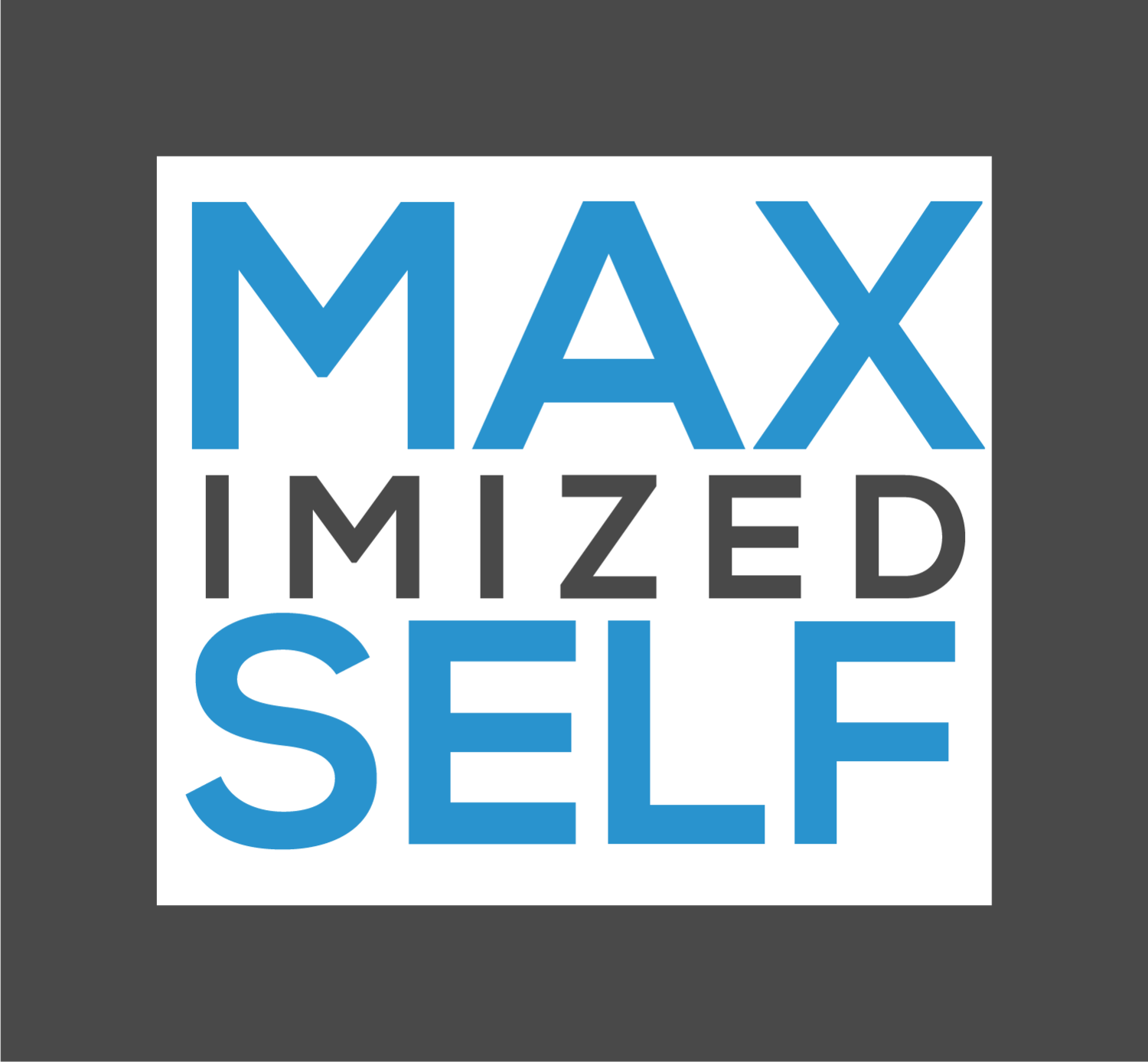 Maximized Self