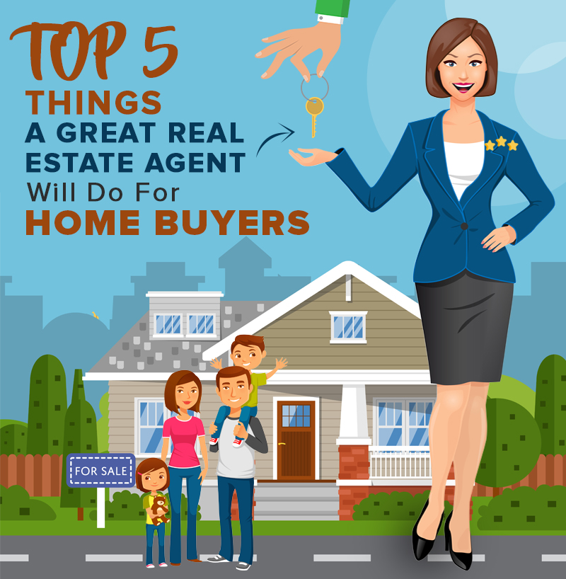 Top 5 Things A Great Real Estate Agent Will Do For Home Buyers