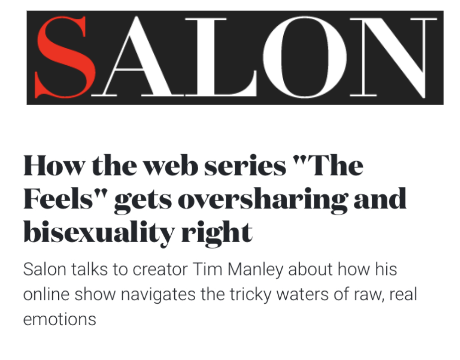 """SALON: HOW THE WEB SERIES """"THE FEELS"""" GETS BISEXUALITY AND OVER-SHARING RIGHT. INTERVIEW WITH TIM MANLEY."""