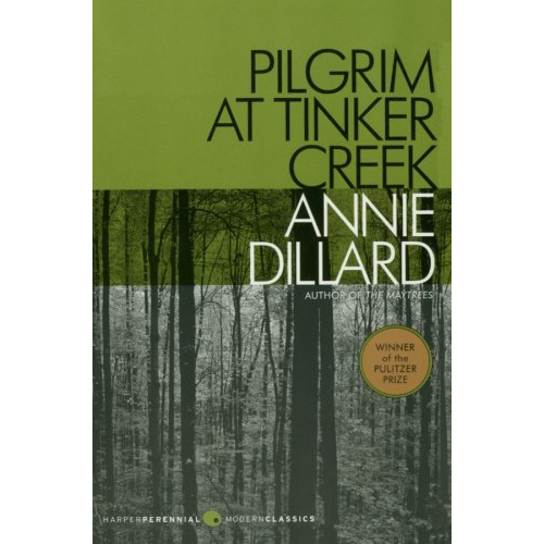 Pilgrim at Tinker Creek - by Annie Dillard