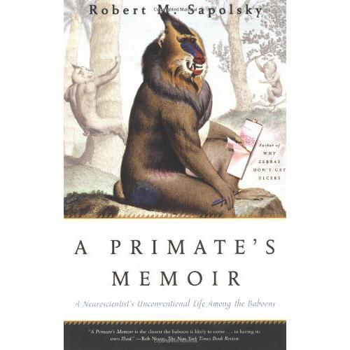 A Primate's Memoir - by Robert M. Sapolsky