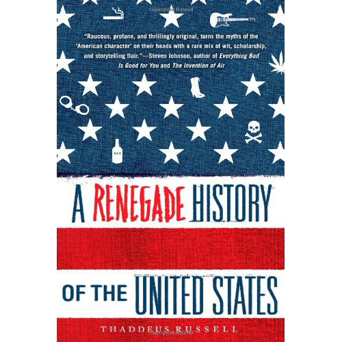 A Renegade History of the United States - by Thaddeus Russell