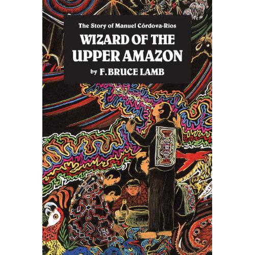 Wizard of the Upper Amazon - by F. Bruce Lamb