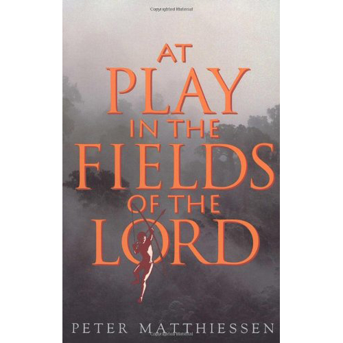 At Play in the Fields of the Lord - by Peter Matthiessen