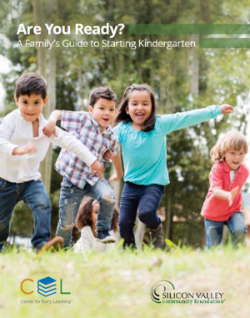 - Parents and caregivers take many steps to ensure that their children start kindergarten on the right foot! FIRST 5 provides a free handbook to prepare children for a successful first year of school. We encourage Santa Clara County-based organizations, particularly local school districts and early childcare centers to order. Click here to order.