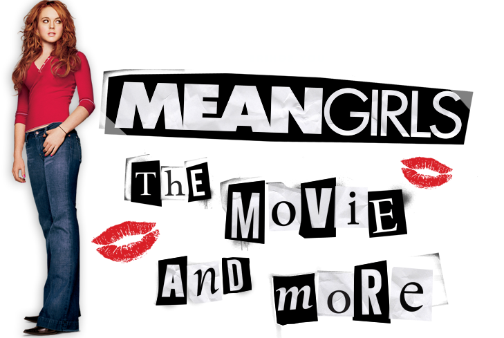Mean Girls - The Movie And More