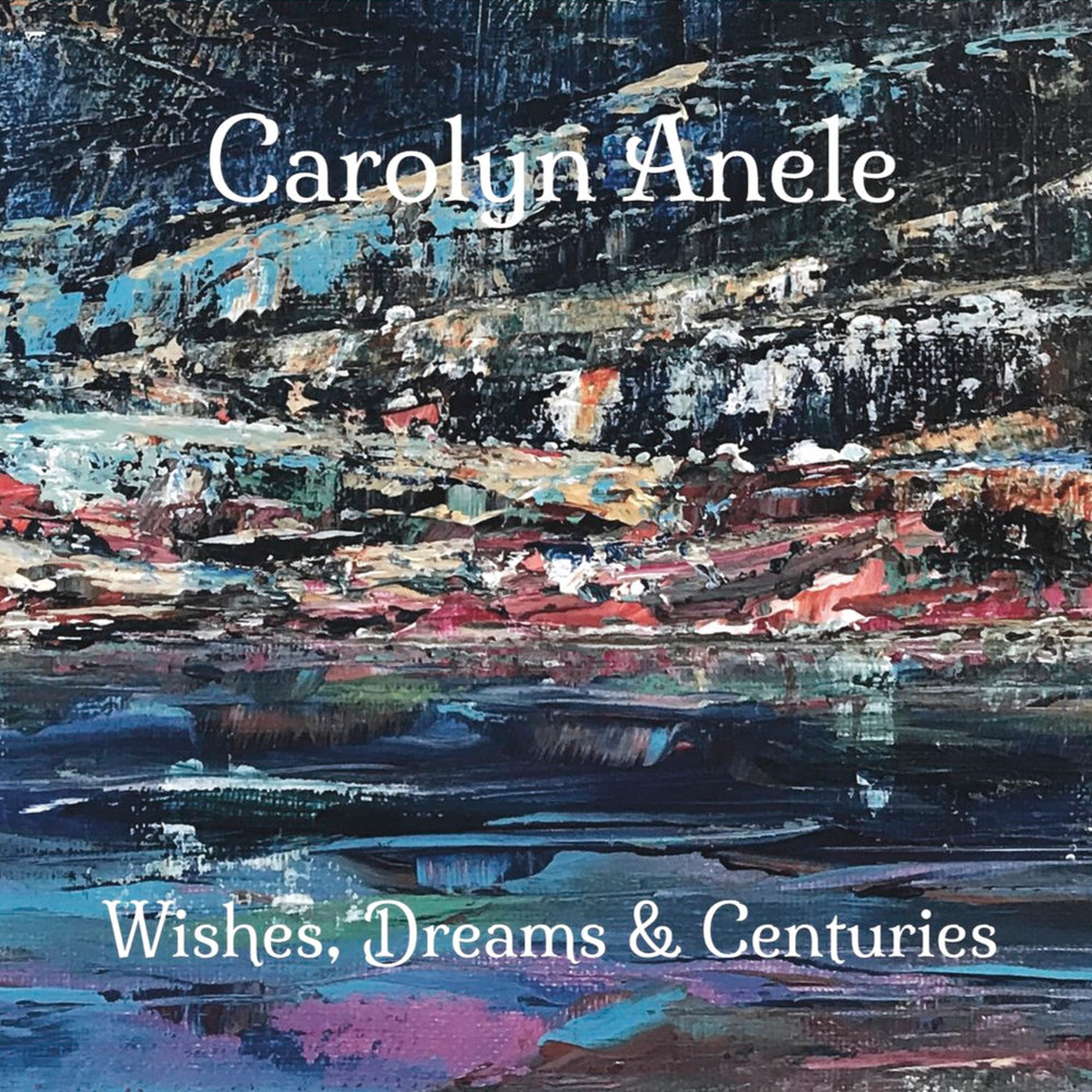 Carolyn Anele - Wishes, Dreams and Centuries (2018)