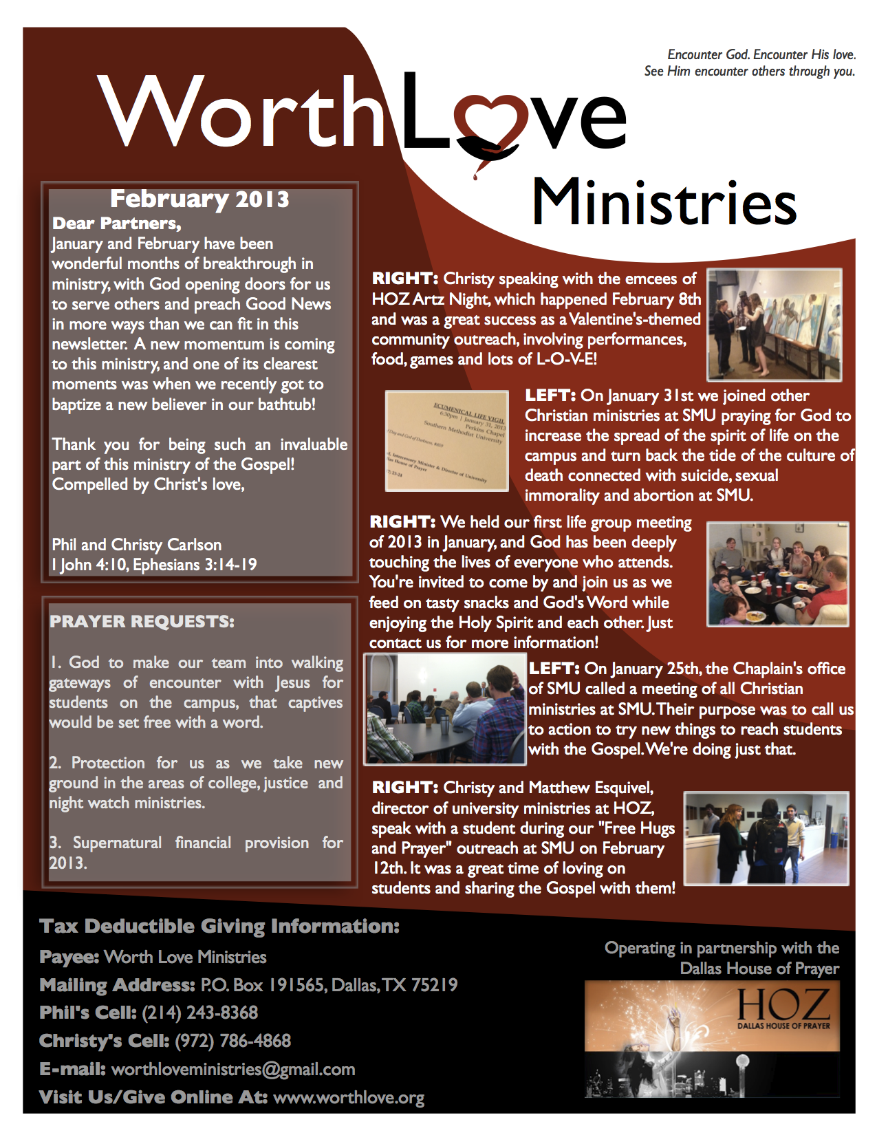 February 2013 Dear Partners, January and February have been wonderful months of breakthrough in ministry, with God opening doors for us to serve others and preach Good News in more ways than we can fit in this newsletter. A new momentum is coming to this ministry...