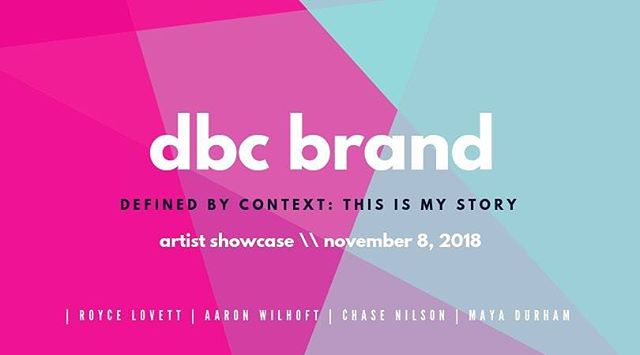 Defined by Context: 'This Is My Story' will be a live artist showcase dedicated to launching DBC Brand's new website and showcasing the work of four unbelievable artists.  Joining us on November 8th, 2018 at 7:00 PM at 2112 Inc. will be musical artists Royce Lovett and Aaron Wilhoft accompanied by visual artists Maya Durham and Chase Nilson. To support our artists we will be asking for a $10 donation at the door!