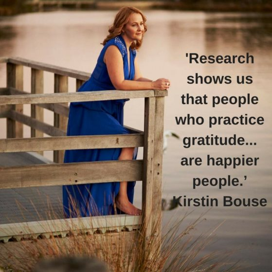 'Research shows us that people who practice gratitude… are happier people.' Kirstin Bouse
