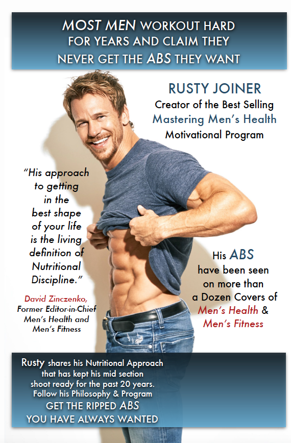 - Follow Rusty's 20 year Discipline and Approach to stay in Shoot Ready Shape that landed his face and ABS on more than a Dozen Covers of Men's Health & Men's Fitness Magazines.Get The RIPPED ABS You Have Always Wanted!