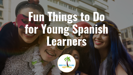 Fun Things to Do for Young Spanish Learners — Immersion