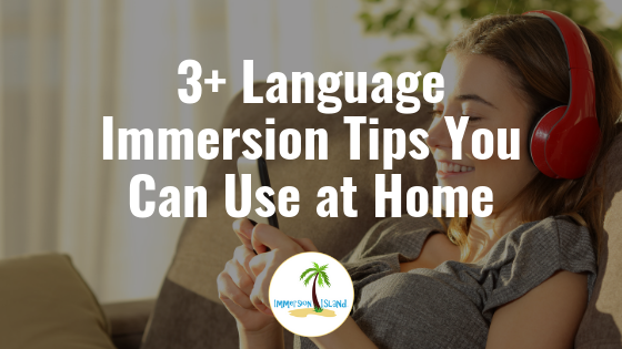 3+ Language Immersion Tips Your Teen Can Use at Home — Immersion